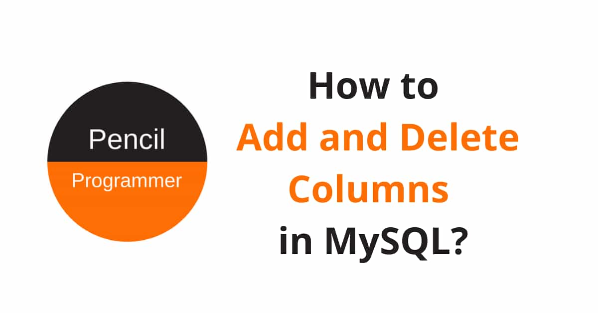 How to Add and Delete Columns in MySQL?