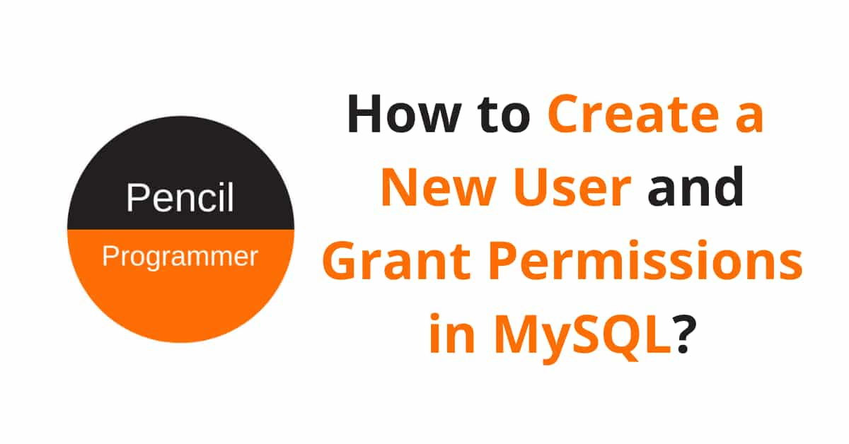 Read more about the article How to Create a New User and Grant Permissions in MySQL