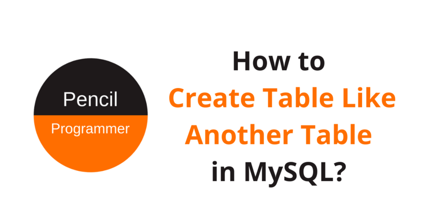 How to Create Table Like Another Table in MySQL?