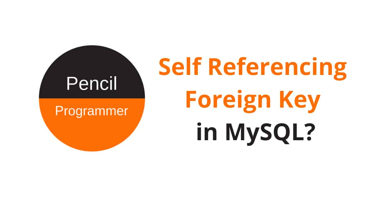 Self Referencing Foreign Key in MySQL [Explained]